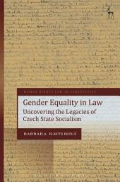 Gender Equality in Law: Uncovering the Legacies of Czech State Socialism