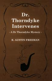 Dr. Thorndyke Intervenes (A Dr Thorndyke Mystery)