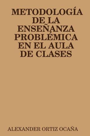 METODOLOGÍA DE LA ENSEÑANZA PROBLÉMICA EN EL AULA DE CLASES
