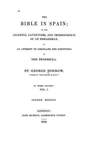 The Bible in Spain, Or, The Journeys, Adventures, and Imprisonments of an Englishman, in an Attempt to Circulate the Scriptures in the Peninsula: Volume 1