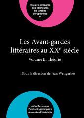 Les Avant-gardes littéraires au XXe siècle: Volume II: Théorie