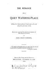 The Romance of a Quiet Watering-place: Being the Unpremeditated Confessions of a Not Altogether Frivolous Girl : Extracted from the Private Correspondence of Miss Evelyn L. Dwyer
