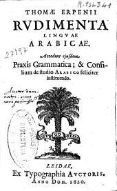 Thomae Erpenii Rudimenta linguae arabicae: accedunt ... Praxis grammatica ; & Confilium de studio arabico feliciter instituendo