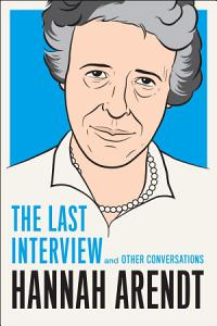 Hannah Arendt  The Last Interview Book