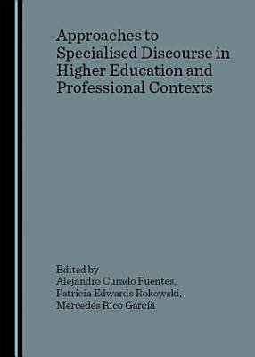 Approaches to Specialised Discourse in Higher Education and Professional Contexts PDF