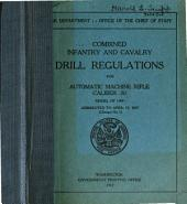 Combined Infantry and Cavalry Drill Regulations for Automatic Machine Rifle, Caliber .30, Model of 1909