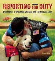 Reporting for Duty  Wounded Warriors and Their Canine Heroes PDF