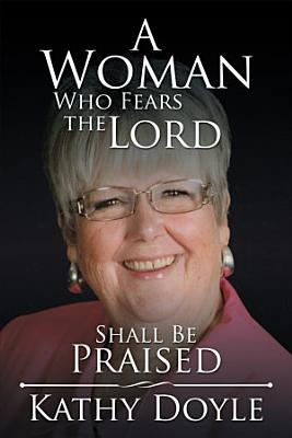 A Woman Who Fears the Lord Shall Be Praised