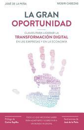 La gran oportunidad: Claves para liderar la transformación digital en las empresas y en la economía