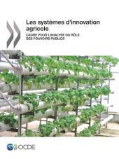 Les systèmes d'innovation agricole Cadre pour l'analyse du rôle des pouvoirs publics: Cadre pour l'analyse du rôle des pouvoirs publics