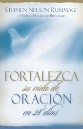 Fortalezca su Vida de Oracion en 28 Dias: Aprenda A Orar Con Proposito = Praying with Purpose