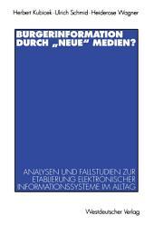 """Bürgerinformation durch """"neue"""" Medien?: Analysen und Fallstudien zur Etablierung elektronischer Informationssysteme im Alltag"""