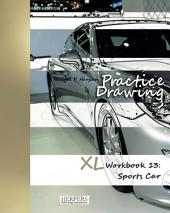Practice Drawing - XL Workbook 13: Sports Cars