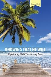 Knowing That He Will: Experiencing God'S Transforming Power