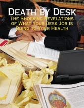 Death By Desk - The Shocking Revelations of What Your Desk Job Is Doing to Your Health