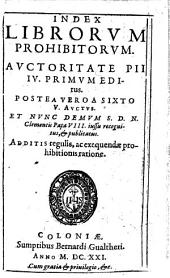 INDEX LIBRORVM PROHIBITORVM: AVCTORITATE PII IV. PRIMVM EDItus. POSTEA VERO A SIXTO V. AVCTVS. ET NVNC DEMVM S.D.N. Clementis Pape VIII. iussu recognitus, [et] publicatus. ADDITIS regulis, ac exequendae prohibitionis ratione