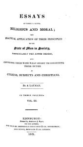 Essays on Various Subjects, Religious and Moral: The Practical Application of Their Principles to the State of Man in Society, Particularly the Lower Orders ...