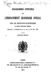 Programmes officiels de l'Enseignement secondaire spécial avec les instructions ministérielles ... relatifs à l'exécution de la loi du 21 juin, 1865. Nouvelle édition