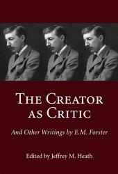 The Creator As Critic And Other Writings By E M Forster Book PDF