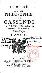 Abregé de la philosophie de Gassendi en 8 tomes. Par F. Bernier docteur en medecine de la faculté de Montpelier. Tome 1. [-8.]: Volume2
