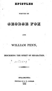 Epistles Written by George Fox and William Penn, Describing the Spirit of Separation