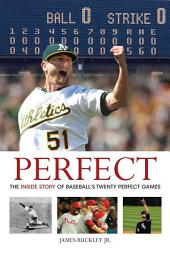 Perfect: The Inside Story of Baseball's Twenty Perfect Games