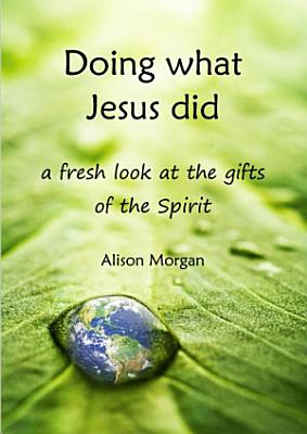 Doing what Jesus did   a fresh look at the gifts of the Spirit