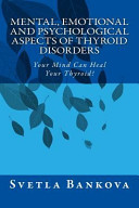 Mental, Emotional and Psychological Aspects of Thyroid Disorders