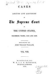 Cases Argued and Adjudged in the Supreme Court of the United States: Volume 8