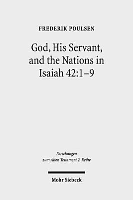 God  His Servant  and the Nations in Isaiah 42 1 9