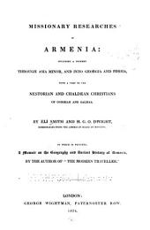 Missionary Researches in Armenia: Including a Journey Through Asia Minor, and Into Georgia and Persia, with a Visit to the Nestorian and Chaldean Christians of Oormiah and Salmas