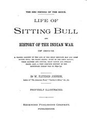 Life of Sitting Bull and History of the Indian War of 1890-91: A Graphic Account of the Life of the Great Medicine Man and Chief Sitting Bull ...