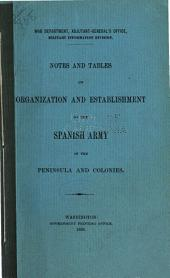 Notes and Tables on Organization and Establishement of the Spanish Army in the Peninsula and Colonies