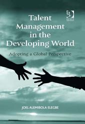 Talent Management in the Developing World: Adopting a Global Perspective