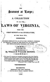 The Statutes at Large: Being a Collection of All the Laws of Virginia, from the First Session of the Legislature in the Year 1619 : Published Pursuant to an Act of the General Assembly of Virginia, Passed on the Fifth Day of February One Thousand Eight Hundred and Eight, Volume 7