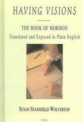 Having Visions: The Book of Mormon Translated and Exposed in Plain English