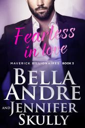 Fearless In Love: The Maverick Billionaires, Book 3: (Contemporary Romance)