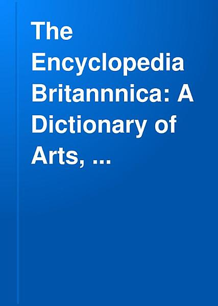 Download The Encyclopedia Britannica A Dictionary of Arts  Sciences  and General Literature  Book