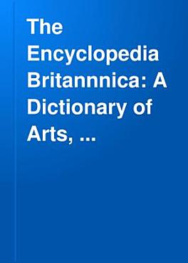 The Encyclopedia Britannica A Dictionary of Arts  Sciences  and General Literature  PDF