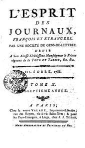 L'Esprit des journaux, françois et étrangers. Par une société de gens-de-lettres. Dédié a son altesse sérénissime monseigneur le prince régnant de la Tour et Tassis, [et]c, [et]c: Octobre, 1788, Volume10