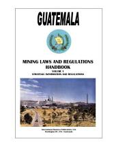 Guatemala Mining Laws and Regulations Handbook