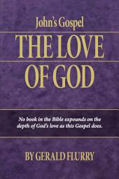 John's Gospel: The Love of God—No book in the Bible expounds on the depth of God's love as this Gospel does.