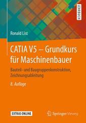 CATIA V5 – Grundkurs für Maschinenbauer: Bauteil- und Baugruppenkonstruktion, Zeichnungsableitung, Ausgabe 8