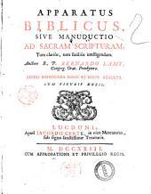 Apparatus biblicus, sive Manuductio ad Sacram Scripturam, tum clariùs, tum faciliùs intelligendam. Auctore r.p. Bernardo Lamy, ..
