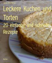 Leckere Kuchen und Torten: 20 einfache und schnelle Rezepte