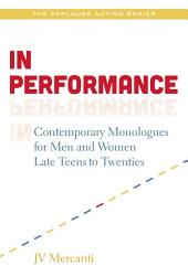 In Performance: Contemporary Monologues for Men and Women Late Teens-20s