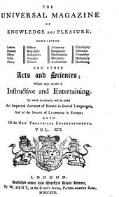Universal Magazine of Knowledge and Pleasure: Containing News, Letters, Debates, Poetry, Music, Biography, History, Geography and Other Arts and Sciences; which May Render it Instructive and Entertaining to Gentry, Merchants, Farmers, and Tradesmen. To which Occasionally Will be Added, an Impartial Account of Books in Several Languages, and of the State of Learning in Europe; Also of the Stage, New Oper's, Plays, and Oratorio's, Volume 91