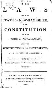 The Laws of the State of New-Hampshire: The Constitution of the State of New-Hampshire, and the Constitution of the United States, with Its Proposed Amendments
