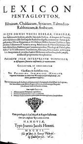 Lexicon pentaglotton, hebraicum, chaldaicum, syriacum, talmudico-rabbinicum, & arabicum ...: Collectum, et concinnatum à ...