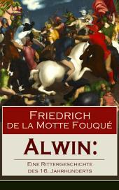 Alwin: Eine Rittergeschichte des 16. Jahrhunderts (Vollständige Ausgabe): Historischer Roman - Abfall der Niederlande von der spanischen Regierung